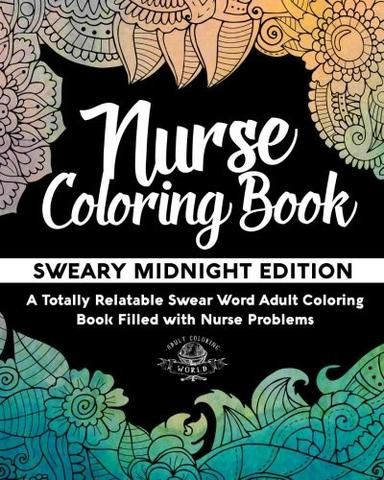Nurse Coloring Book Sweary Midnight Edition A Totally Relatable Swear Word Adult Coloring Book Fill Nurse Problems Funny Adult Coloring Books Coloring Books