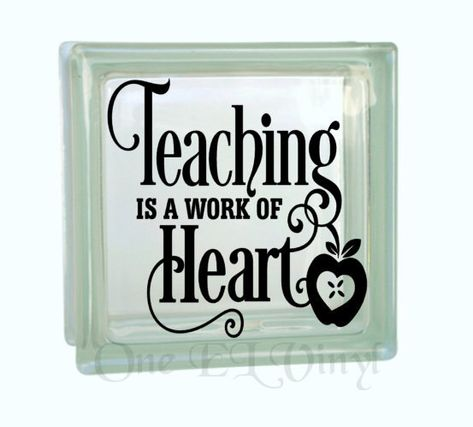 Teaching is a Work of Heart - Vinyl Decal for a DIY Glass Block, Frames, and more. Teacher Gifts. Block Not Included by OneELvinyl on Etsy https://www.etsy.com/listing/225599202/teaching-is-a-work-of-heart-vinyl-decal