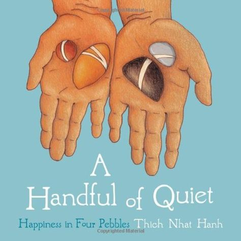 A Handful of Quiet: Happiness in Four Pebbles by Thich Nhat Hanh http://www.amazon.co.uk/dp/1937006212/ref=cm_sw_r_pi_dp_uSgSwb12VX9Y6