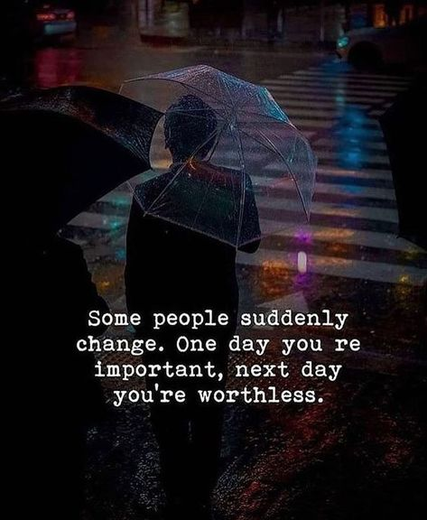Some people suddenly change. One day you are important, the next day you're worthless. #Makefeelimportant #Feelingworthless #Sadquotes #Lifequotes #Quotes #therandomvibez