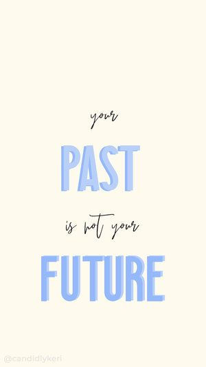 Your Past Is Not Your Future Quote Inspirational Background Wallpaper You Can Download For Free On The Blog For Any D Feelings Words Past Quotes Pretty Quotes