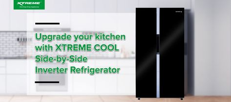 Upgrade your Kitchen and Keep Food fresh with XTREME Cool Side-by-Side Inverter Refrigerator
