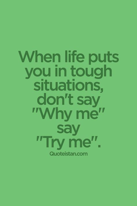 """When #life puts you in tough situations, don't say """"Why me""""  say """"Try me"""". #quote"""