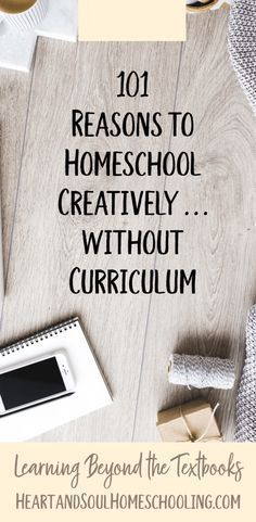 101 Reasons to Homeschool Creatively without Curriculum | Heart and Soul Homeschooling