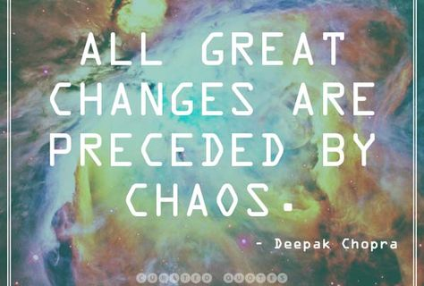 All Great Changes Are Preceded By Chaos Change Quotes Nature