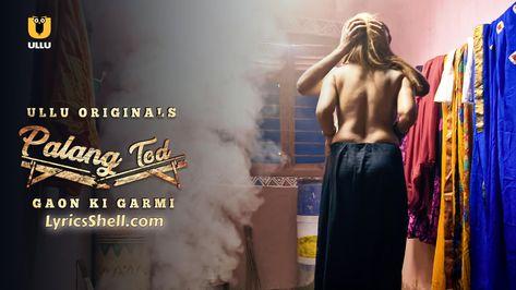 Palang Tod Gaon Ki Garmi Web Series Ullu (2021) Watch All Episodes Online, Cast, Story, and Reviews