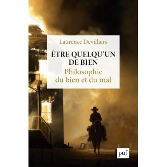 Etre Quelqu Un De Bien Philosophie Du Bien Et Du Mal Broche Laurence Devillairs Achat Livre Ou Ebook