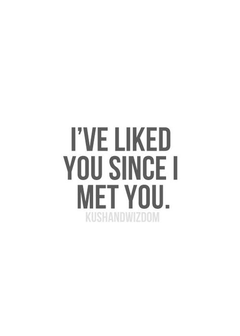 I've Liked you since I met you - Love Quotes for Him - meaningfullquotes...  #relationshipquotes
