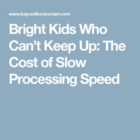 Bright Kids Who Cant Keep Up Cost Of >> Bright Kids Who Can T Keep Up The Cost Of Slow Processing Speed
