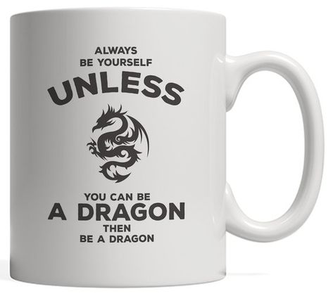 Always Be Yourself Unless You Can Be A Dragon Mug Funny Art Gift