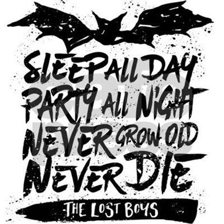 Sleep All Day Party All Night Never Grow Old Never Die For Fans Of David And Michael From The 80s Vampire Movie Lost Boys Lost Boys Tattoo Lost Boys Movie