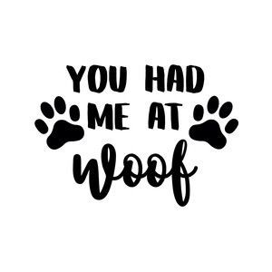 You Had Me At Woof Dog Quotes Dog Signs Animal Quotes