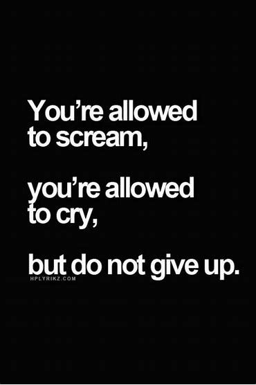 To Not Give Up Inspirational Quotes Giving Up Quotes Cheer Up