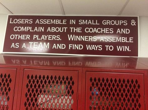 Losers assemble in small groups & complain about the coaches and other players. Winners assemble as a team and find ways to win.