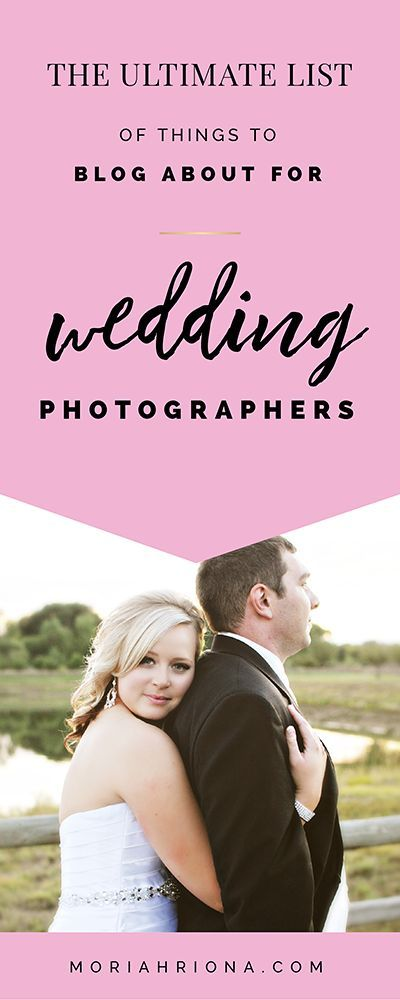 39 Blog Post Ideas For Wedding Photographers Small Business Marketing Strategies Moriah Riona Branding Wedding Blog Topics Wedding Photography Blog Wedding Photographers