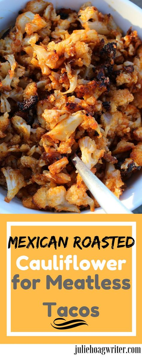 Mexican Roasted Cauliflower for Meatless Tacos. Vegetarian taco option to fill tacos with a vegetable meat free filling. Yummy Meatless Monday meal to incorporate more cauliflower into your diet. #vegetarianfood #vegetariandishes #vegetarianrecipe #Cauliflower #cauliflowerrecipe #MeatlessMonday #meatlesstacos #roastedcauliflower #vegetariantacos #vegetable #roastedvegetablerecipes #mexicanfood #tacotuesday #tacorecipes #tacos #meatfreemonday #juliehoagwriter