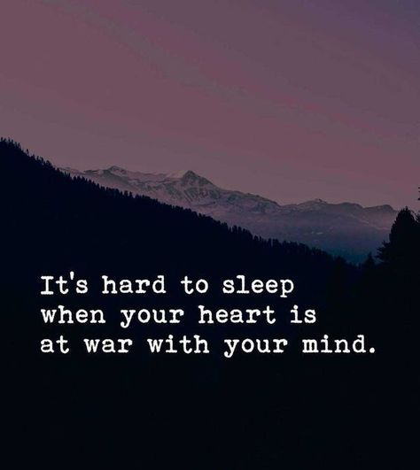 It's hard to sleep when your heart is at war with your mind. #Heart&Mindquotes #Sleeplessnights #Depressingquotes #Sadquotes #Quotes #Inspirationalquotes #therandomvibez
