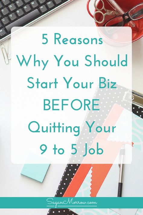 5 reasons why you should start your business BEFORE you escape the 9 to 5
