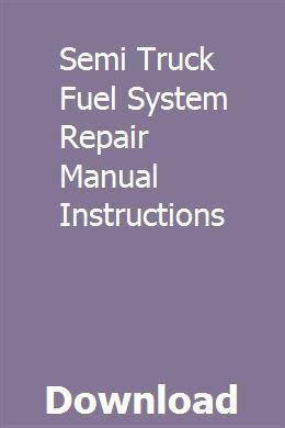 Semi Truck Fuel System Repair Manual Instructions | rentmivary