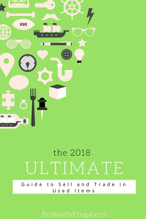 The 2018 Ultimate Guide To Sell And Trade In Used Items Things
