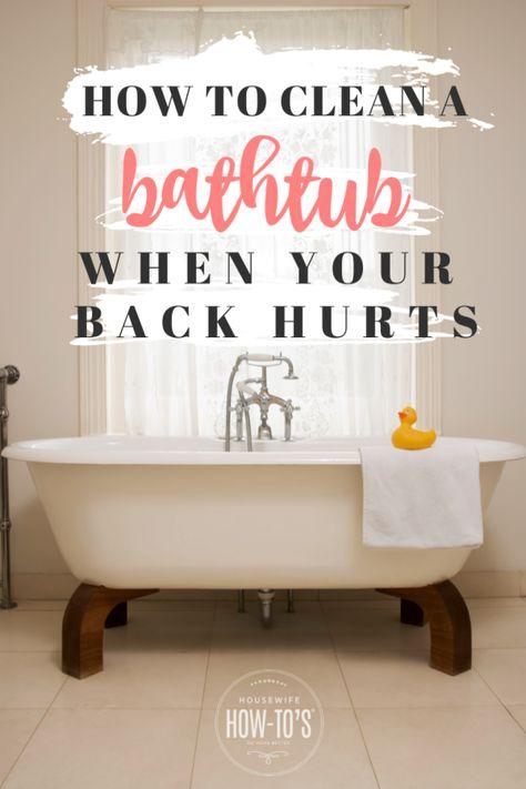 How To Clean A Bathtub When Your Back Hurts Clean Bathtub