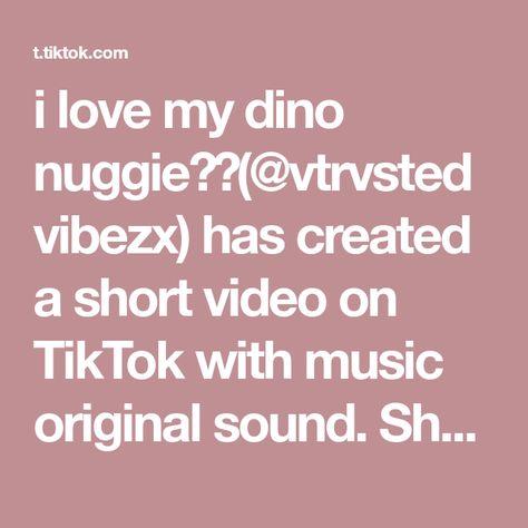 I Love My Dino Nuggie Vtrvstedvibezx Has Created A Short Video On Tiktok With Music Original Sound Shut Down Panga Happy 1k Followers Fypシ Di 2021