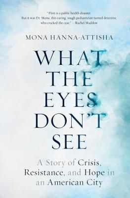 Pdf Download What The Eyes Don T See A Story Of Crisis Resistance And Hope Flint Water Crisis American Cities Flint Water
