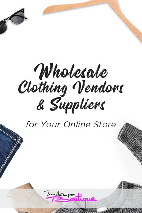 How to Find Wholesale Clothing Vendors and Suppliers for Your Online Store - Make Your Boutique