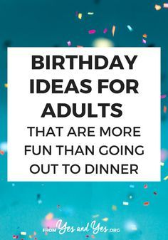 13 Birthday Ideas For Adults That Are More Fun Than Going