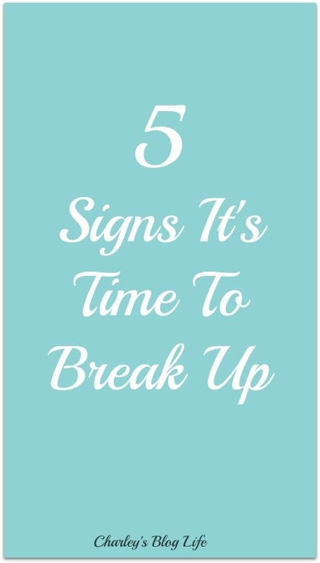 Mar 19 5 Signs It's Time To Break Up    | Charley's Blog Life