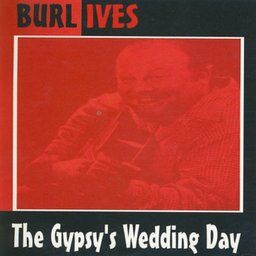 On current Traditional Playlist The Gypsy's Wedding Day by Burl Ives
