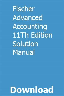 Fischer Advanced Accounting 11th Edition Solution Manual Financial Accounting Managerial Accounting Operations Management