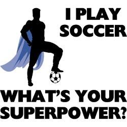 I play soccer, what's your superpower?? Soccer Quotes #Soccer #Quotes