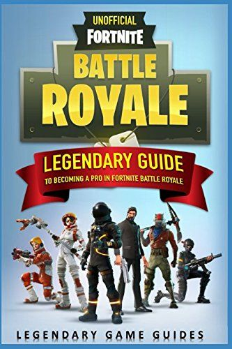 Fortnite The Legendary Guide To Becoming A Pro In Fortnite Fortnite Great Books To Read Game Guide