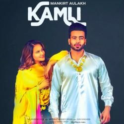 Kamli Mp3 Song Download The Biggest Song Of The Year Kamli By Mankirt Aulakh Featuring Roopi Gill Mp3 Song Download Big Songs Mp3 Song