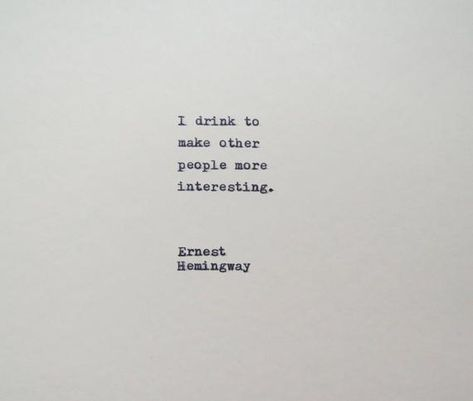 I drink to make other people more interesting. Ernest Hemingway And we are glad you did, Hemingway. You are a master. This quote is typed on a 1939 Berlin typewriter onto cream colored card-stock measuring 6x6.
