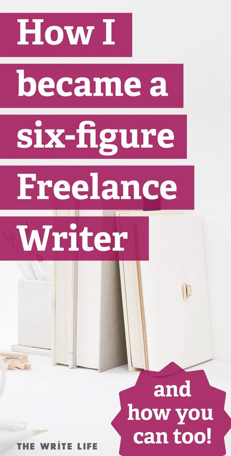 How I Make $100,000 a Year as a Freelance Writer & How You Can Too!