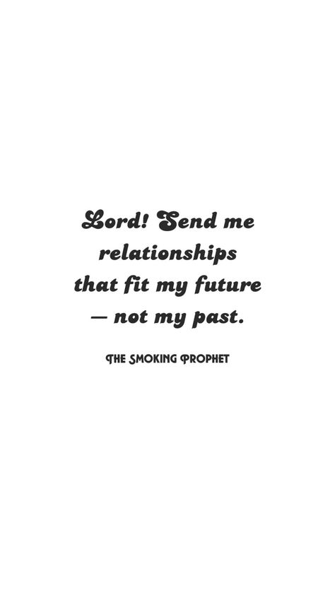 Lord! Send me relationships that fit my future and not my past! ©️ The Smoking Prophet #prayer #InJesusName #prayers #friendship #love #toxic #thesmokingprophet