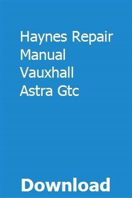 Haynes Repair Manual Vauxhall Astra Gtc Repair Manuals Vauxhall Astra Vauxhall