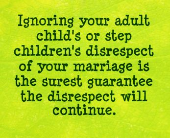 f24aa9a2c Never allow your grown children to control your marriage or be  disrespectful of your spouse. If they can't act like mature adults, you ne…