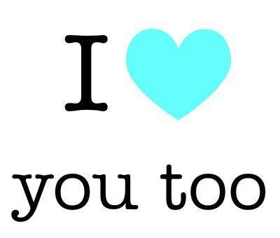 I Love You Too I Love You I Love You Too I Love You Love