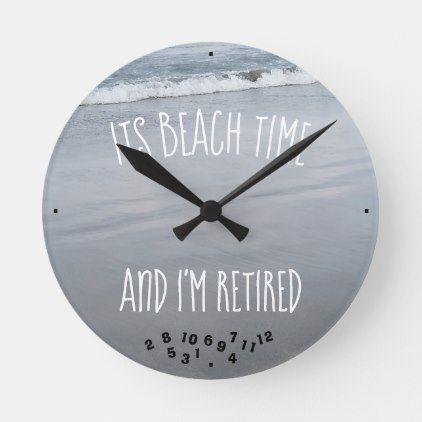 It S Beach Time And I M Retired Fun Round Clock Zazzle Com Beach Time Clock Fun