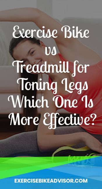 Exercise Bike Vs Treadmill For Toning Legs Which One Is More