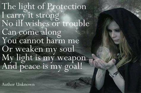 The light of Protection I carry it strong, no ill wishes or trouble can come along. You cannot harm me or weaken my soul. My light is my weapon peace is my goal. #wicca