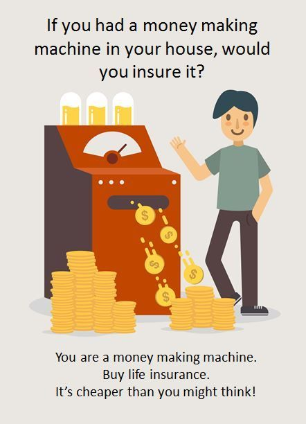 You Are Money Making Machine Are You Insuring It Life