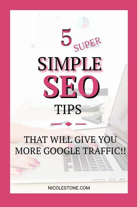 5 Super Simple SEO Tips (Gain More Traffic With Google) — Nicole Stone