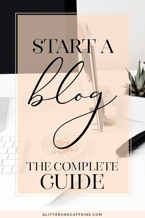 How To Start A Blog In 5 Easy Steps - Glitter and Caffeine