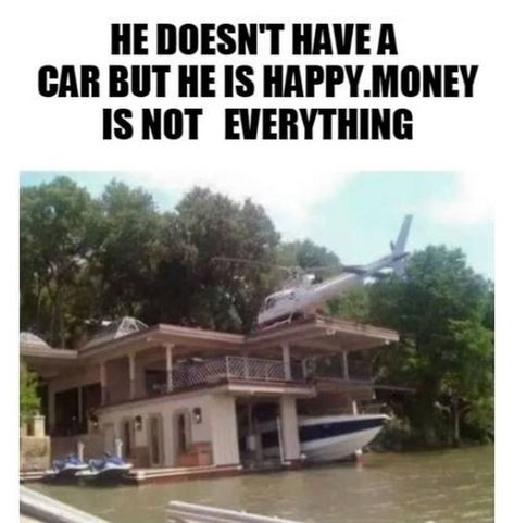 """Hilariously Funny Memes -  doesn't have a car but he is happy. Money is not everything."""""""