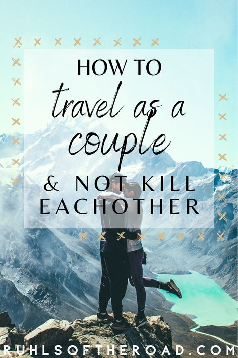10 Secrets to Travel as a Couple (and Not Kill Each Other) - Ruhls of the Road