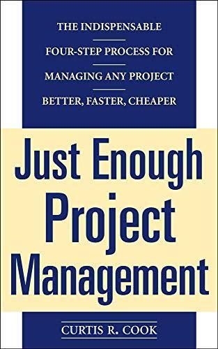 Just Enough Project Management: The Indispensable Four-step Process for Managing Any Project, Better, Faster, Cheaper - Default